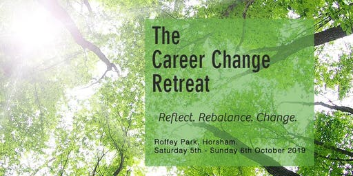 THE CAREER CHANGE RETREAT, Roffey Park, West Sussex, 5th -6th October 2019