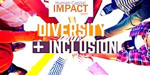 Human Capital Impact Forum: Diversity + Inclusion