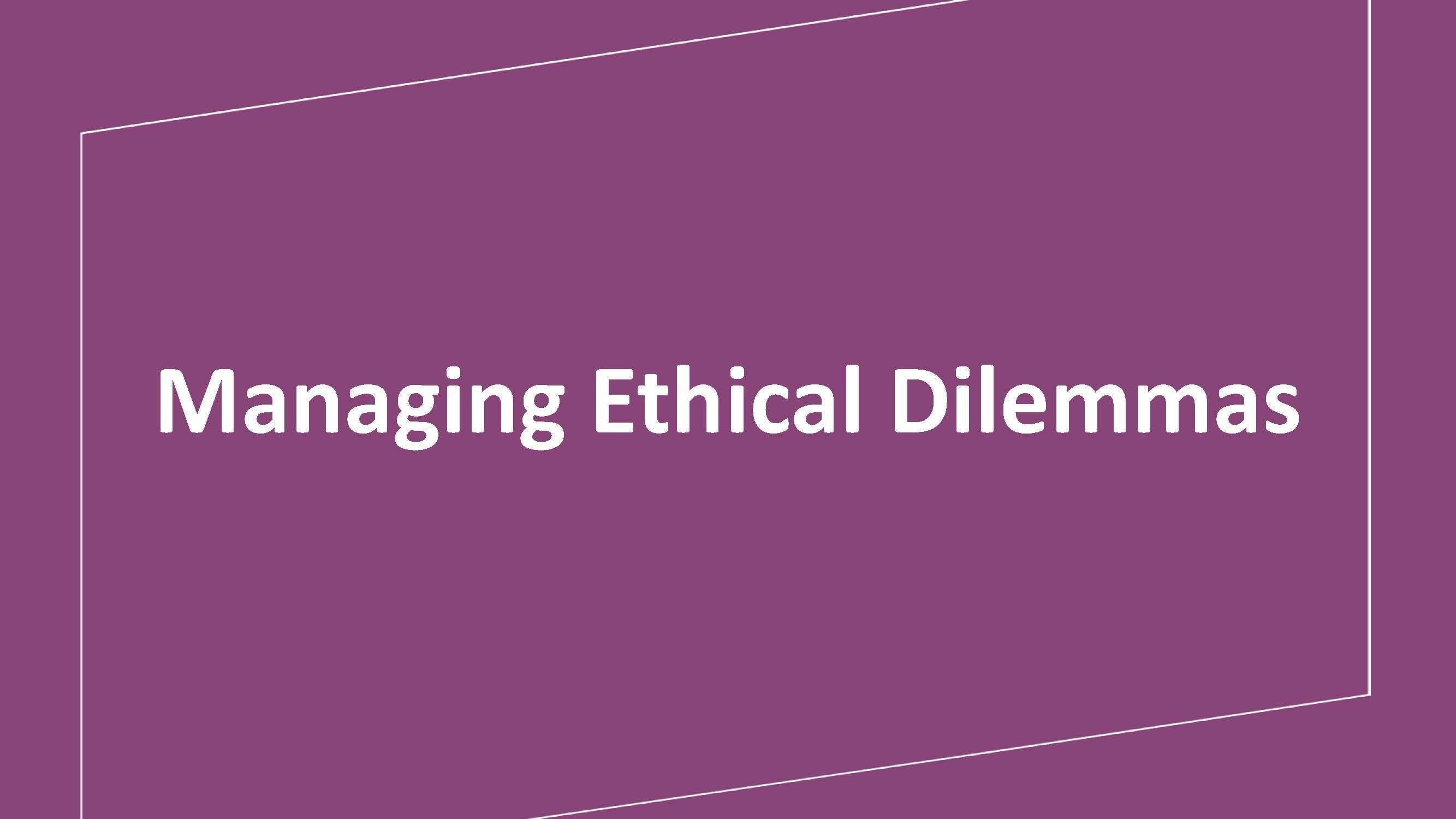 Managing Ethical Dilemmas