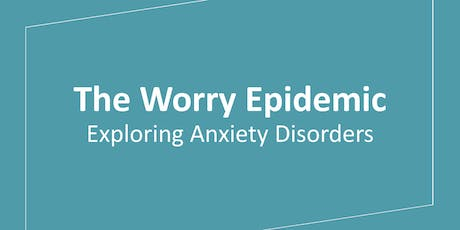 The Worry Epidemic: Exploring Anxiety Disorders tickets