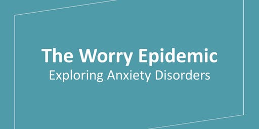 The Worry Epidemic: Exploring Anxiety Disorders