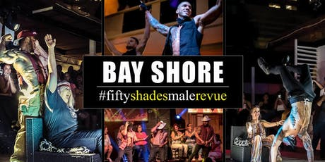 Fifty Shades Male Revue Bay Shore tickets