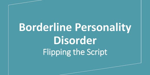 Borderline Personality Disorder: Flipping the Script