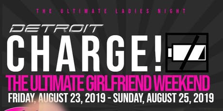 CHARGE! Detroit: The ULTIMATE Girlfriends Weekend tickets