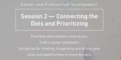 Graduate Career and Professional Development Workshop: Session 2 -- Connecting the Dots and Prioritizing
