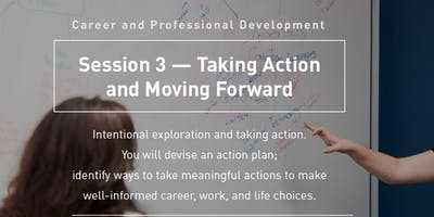 Graduate Career and Professional Development Workshop: Session 3 -- Taking Action and Moving Forward
