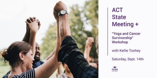 "ACT State Meeting + ""Yoga and Cancer Survivorship"" Workshop"