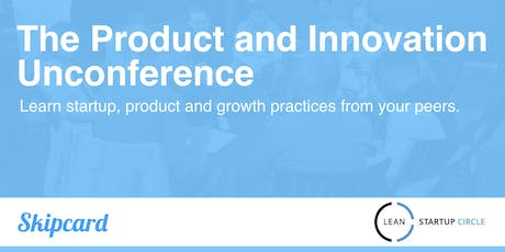 The Product and Innovation Unconference - August tickets