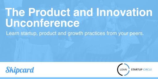 The Product and Innovation Unconference - August
