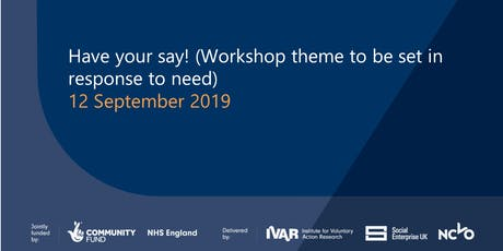Have your say! (Workshop theme to be set in response to need) tickets