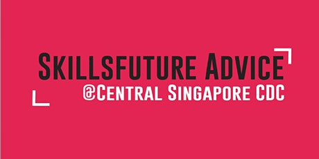 SkillsFuture Advice @ Central Singapore (English Sessions) tickets