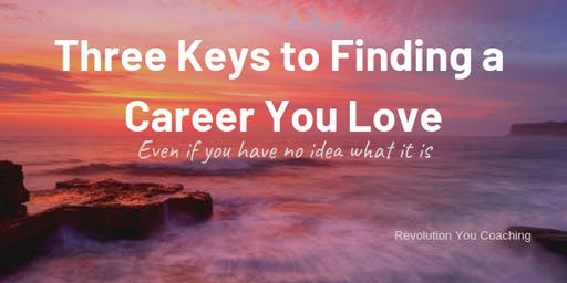 Three Keys to Finding a Career You Love - ONLINE EVENT