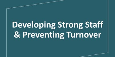 Developing Strong Staff & Preventing Turnover