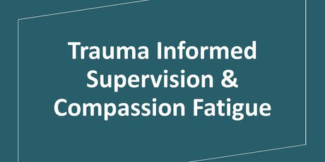 Trauma Informed Supervision & Compassion Fatigue tickets