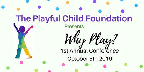 Playful Child Foundation Conference: Why Play? tickets