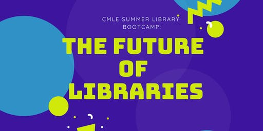 Summer Library Bootcamp: The Future of Libraries