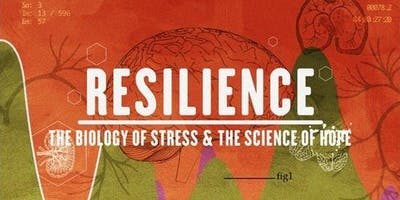 Resilience: The Biology of Stress and the Science of Hope Film Screening and Panel Discussion