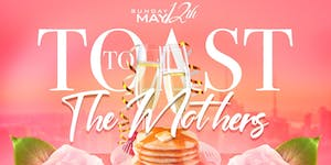 Toast To The Mother's Bottomless Brunch & Day Party