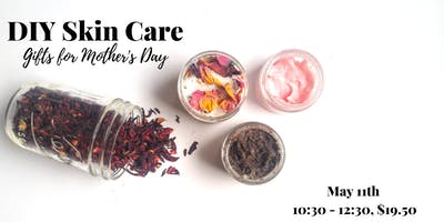 DIY Skin Care Workshop (Gifts for Mother's Day!)