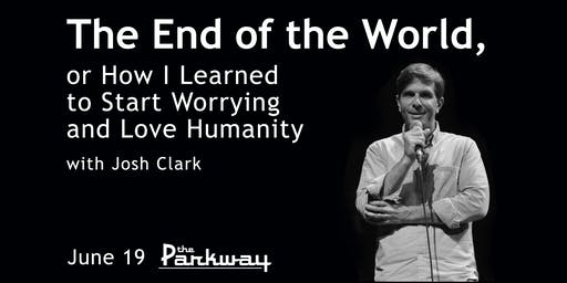 The End of the World, or How I Learned to Start Worrying and Love Humanity
