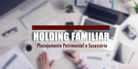 Curso de Holding Familiar: Planejamento Patrimonial e Sucessório - Belo Horizonte, MG - 04/dez tickets
