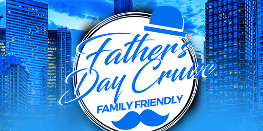 Father's Day Family Friendly Cruise on Sunday Early Afternoon June 16th