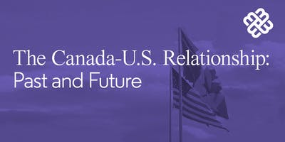 The Canada-U.S. Relationship: Past and Future