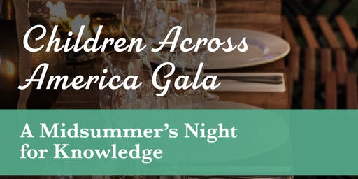 Children Across America Gala: A Midsummer's Night for Knowledge