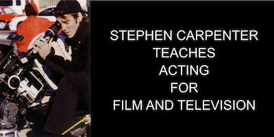 "Stephen Carpenter's ""Acting for Film & Television"" Advanced Series"