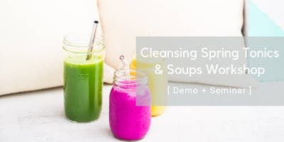 Cleansing Spring Tonics and Soups Nutrition Workshop