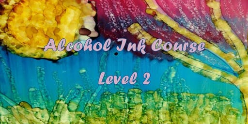 Alcohol Ink Class - Level 2