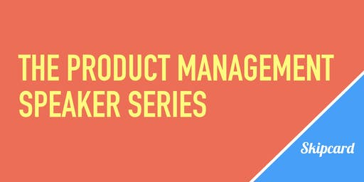 The Product Management Speaker Series - September