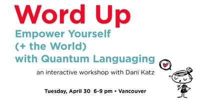 WORD UP: Empower Yourself (+ the World) with Quantum Languaging