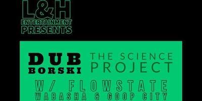 Dub Borski, The Science Project, Flowstate, Wabasha & Goop City