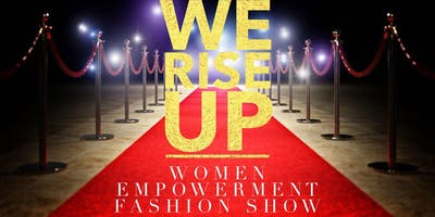 2nd Annual We Rise Up Women Empowerment Fashion Show