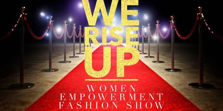 2nd Annual We Rise Up Women Empowerment Fashion Show tickets