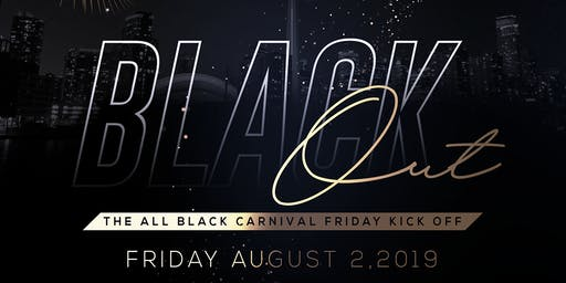 BLACK OUT - CARNIVAL 2019 | FRIDAY AUGUST 2ND, 2019 INSIDE ORCHID NIGHTCLUB