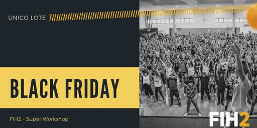 SUPER WORKSHOP FIH2 - BLACK FRIDAY