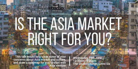 Speaker Series @ The Studio: Is the Asia Market Right for You? tickets