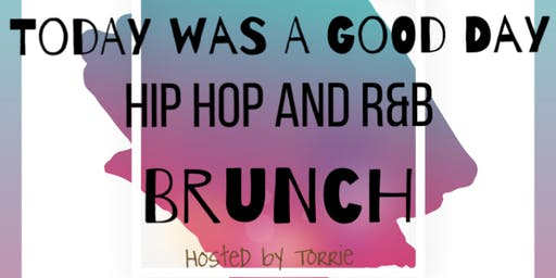 TODAY WAS A GOOD DAY HIP HOP & R&B BRUNCH.