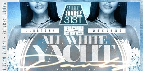 MIAMI NICE 2019 ANNUAL LABOR DAY WEEKEND ALL WHITE YACHT PARTY tickets
