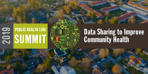 2019 Public Health Law Summit: Data Sharing to Improve Community Health