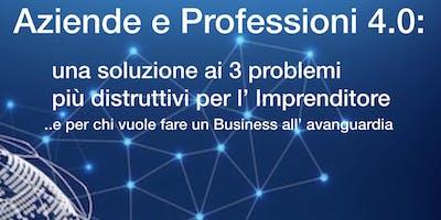 Aziende e professioni 4.0: una soluzione ai 3 problemi più distruttivi per l' imprenditore ..e per chi vuole fare un business all' avanguardia