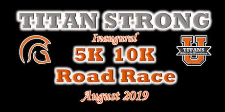TITAN STRONG - Inaugural 5K & 10K - Road race - Coming August 2019  tickets