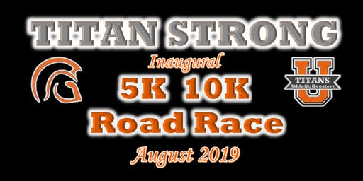 TITAN STRONG - Inaugural 5K & 10K - Road race - Coming August 2019