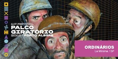 ORDINÁRIOS (24/05 - 19h)   14º Festival Palco Giratório - 2019
