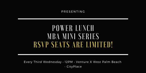 Power Lunch | MBA Mini-Series | Lunch & Learn by Venture X