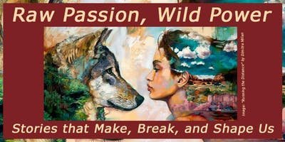 Raw Passion, Wild Power ~ An Evening of Storytelling Under The Stars