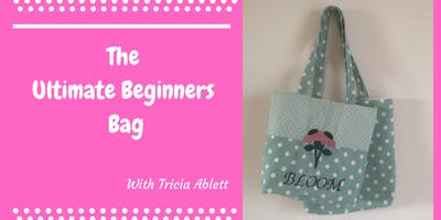 The Ultimate Beginners Bag with Tricia Ablett