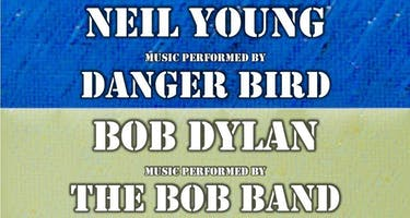 From Hyde Park to Pearl Street - Danger Bird (Neil Young Tribute), The Bob Band (Bob Dylan Tribute)